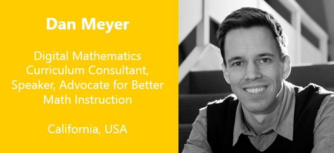 """It bothers me that we bring math from the real world into the classroom by way of textbooks on paper, where the problems…look lifeless on the page."" – Dan Meyer, USA"