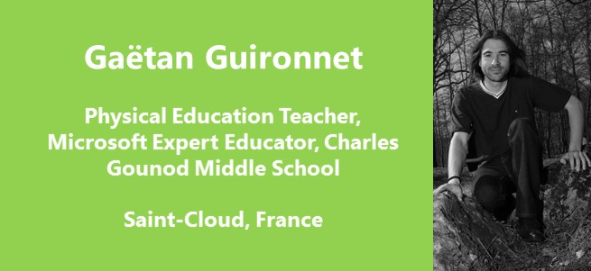 """Technology, to me, is a mediator that can be the interface between students and their daily lives, their interest in new technologies and the knowledge and culture I wish to transmit to them."" – Gaëtan Guironnet, France"
