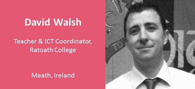 """Only by trying (and sometimes failing) to be innovative in our practice, do we provide students with the learning experiences and opportunities that we may not have had ourselves. Surely this is what we should be striving for as educators?"" – David Walsh, Ireland"